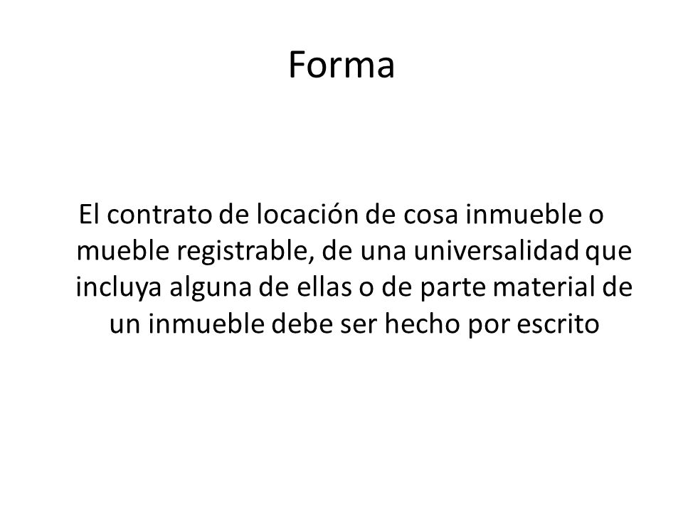 Forma El contrato de locación de cosa inmueble o mueble registrable, de una universalidad que incluya alguna de ellas o de parte material de un inmueb
