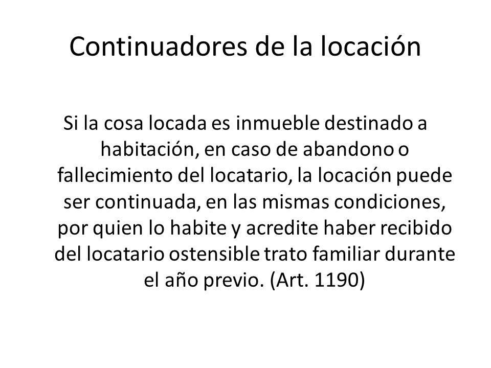 Continuadores de la locación Si la cosa locada es inmueble destinado a habitación, en caso de abandono o fallecimiento del locatario, la locación pued
