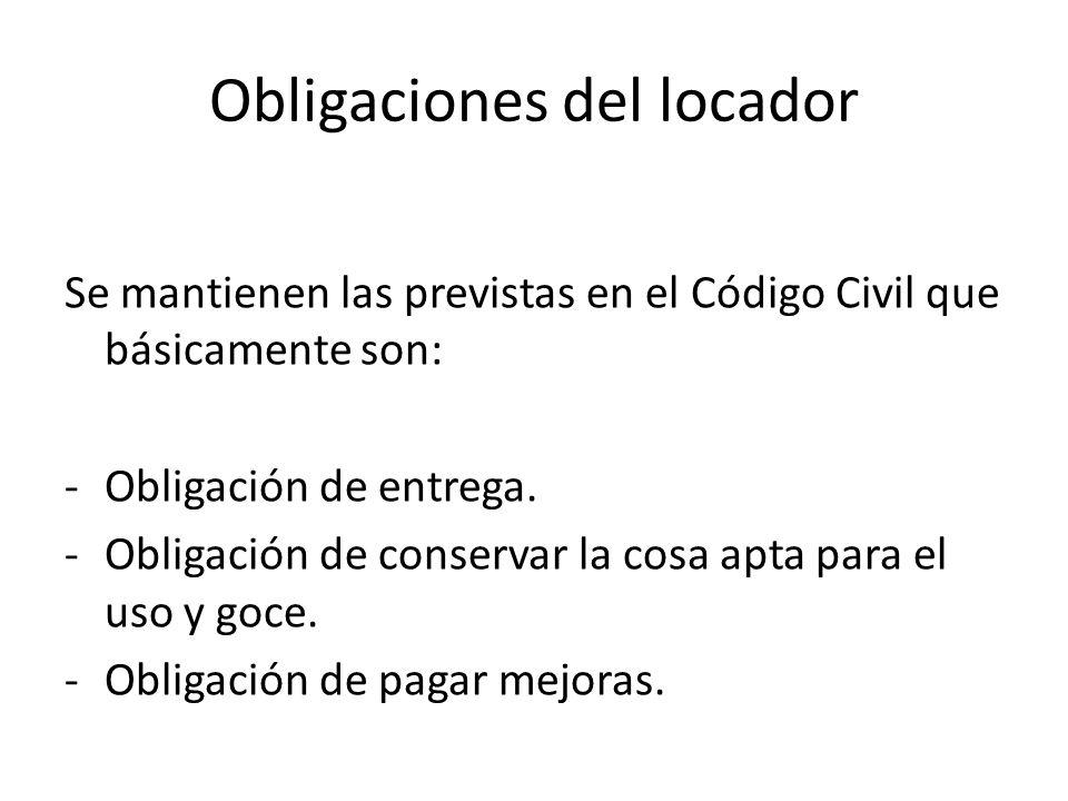 Obligaciones del locador Se mantienen las previstas en el Código Civil que básicamente son: -Obligación de entrega. -Obligación de conservar la cosa a