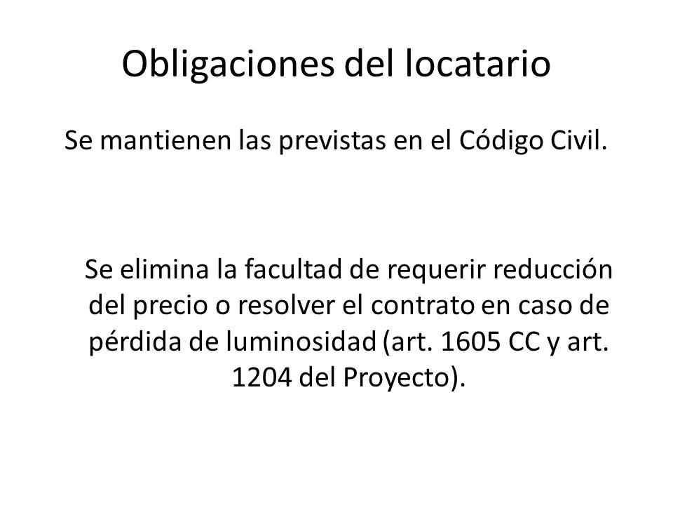 Obligaciones del locatario Se mantienen las previstas en el Código Civil. Se elimina la facultad de requerir reducción del precio o resolver el contra