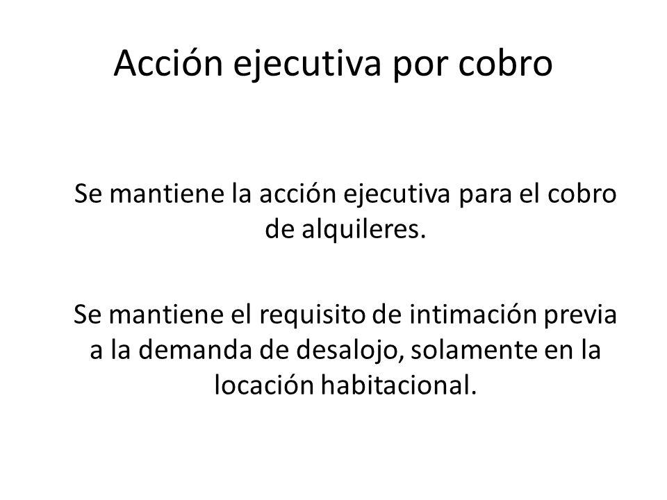 Acción ejecutiva por cobro Se mantiene la acción ejecutiva para el cobro de alquileres. Se mantiene el requisito de intimación previa a la demanda de