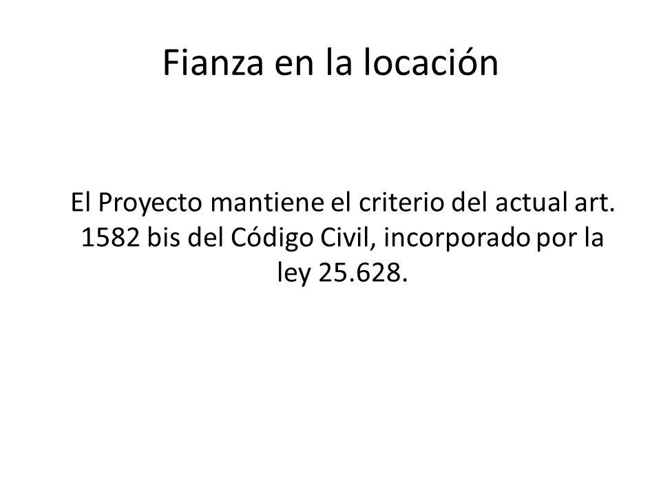 Fianza en la locación El Proyecto mantiene el criterio del actual art. 1582 bis del Código Civil, incorporado por la ley 25.628.