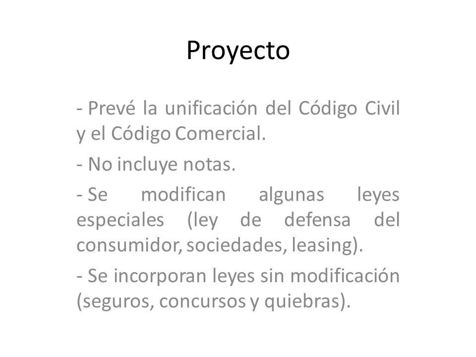 Proyecto - Prevé la unificación del Código Civil y el Código Comercial. - No incluye notas. - Se modifican algunas leyes especiales (ley de defensa de