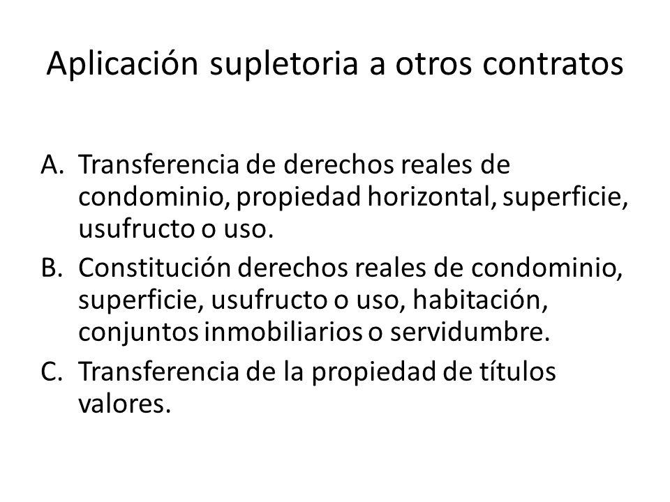 Aplicación supletoria a otros contratos A.Transferencia de derechos reales de condominio, propiedad horizontal, superficie, usufructo o uso. B.Constit