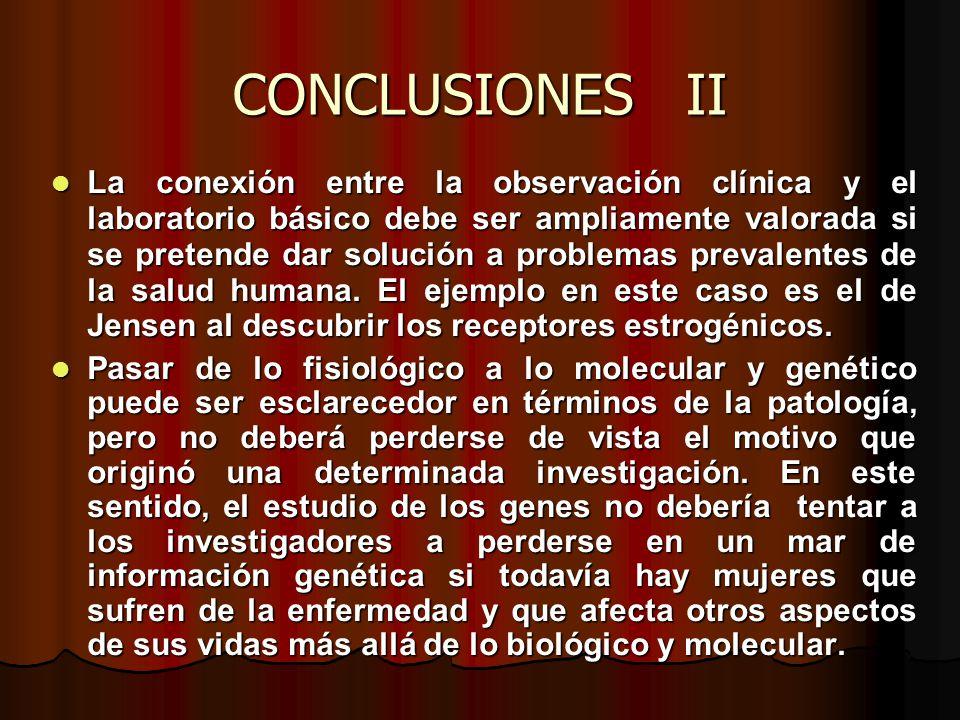 CONCLUSIONES II La conexión entre la observación clínica y el laboratorio básico debe ser ampliamente valorada si se pretende dar solución a problemas prevalentes de la salud humana.