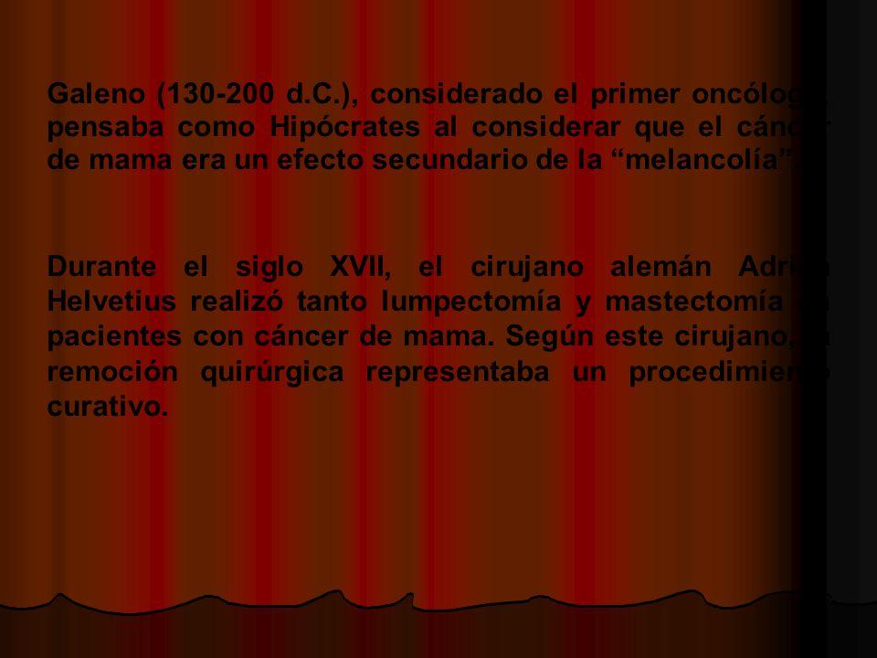 Galeno (130-200 d.C.), considerado el primer oncólogo, pensaba como Hipócrates al considerar que el cáncer de mama era un efecto secundario de la melancolía.
