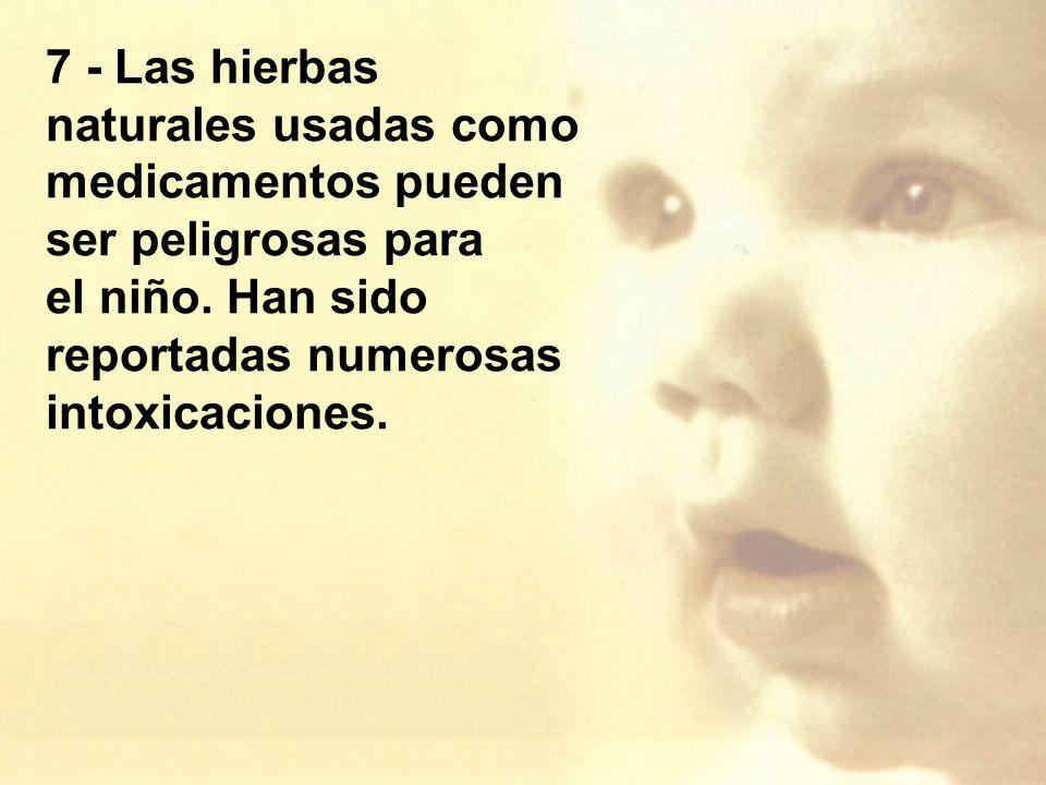 7 - Las hierbas naturales usadas como medicamentos pueden ser peligrosas para el niño.