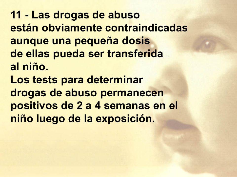 11 - Las drogas de abuso están obviamente contraindicadas aunque una pequeña dosis de ellas pueda ser transferida al niño.