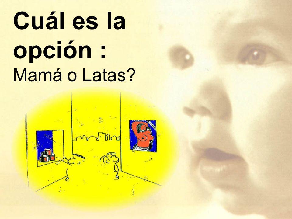 Cuál es la opción : Mamá o Latas?