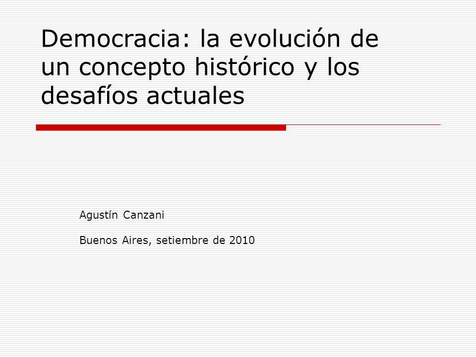 Democracia: la evolución de un concepto histórico y los desafíos actuales Agustín Canzani Buenos Aires, setiembre de 2010