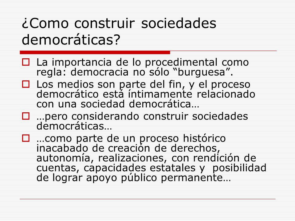 ¿Como construir sociedades democráticas? La importancia de lo procedimental como regla: democracia no sólo burguesa. Los medios son parte del fin, y e