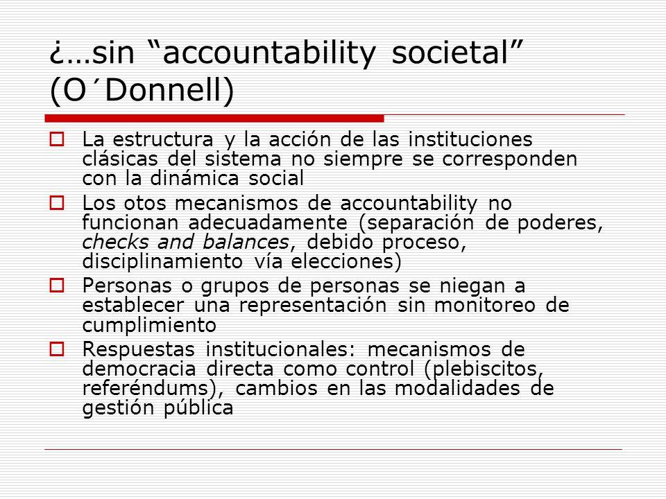 ¿…sin accountability societal (O ´ Donnell) La estructura y la acción de las instituciones clásicas del sistema no siempre se corresponden con la diná