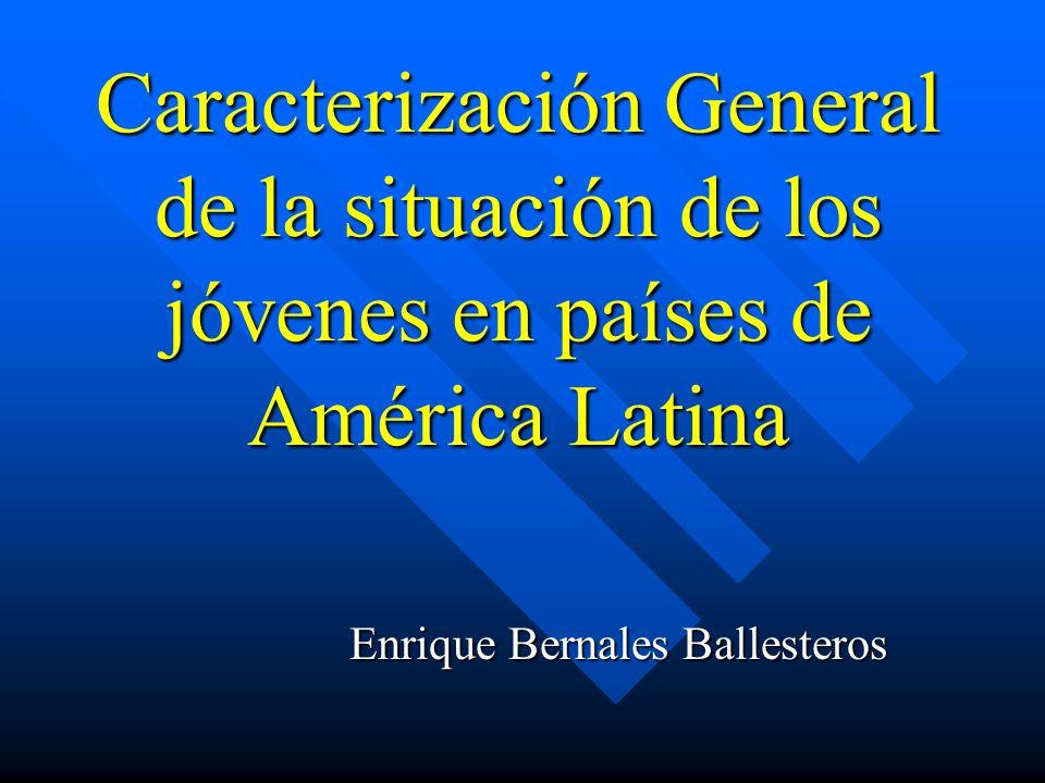 Caracterización General de la situación de los jóvenes en países de América Latina Enrique Bernales Ballesteros