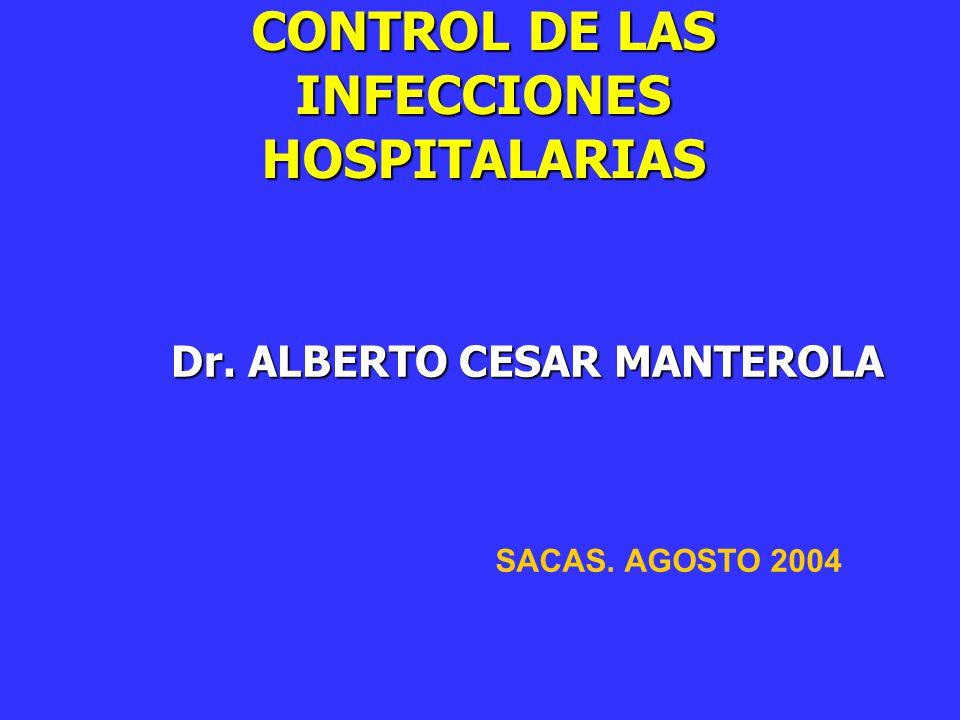 CONTROL DE LAS INFECCIONES HOSPITALARIAS Dr. ALBERTO CESAR MANTEROLA SACAS. AGOSTO 2004