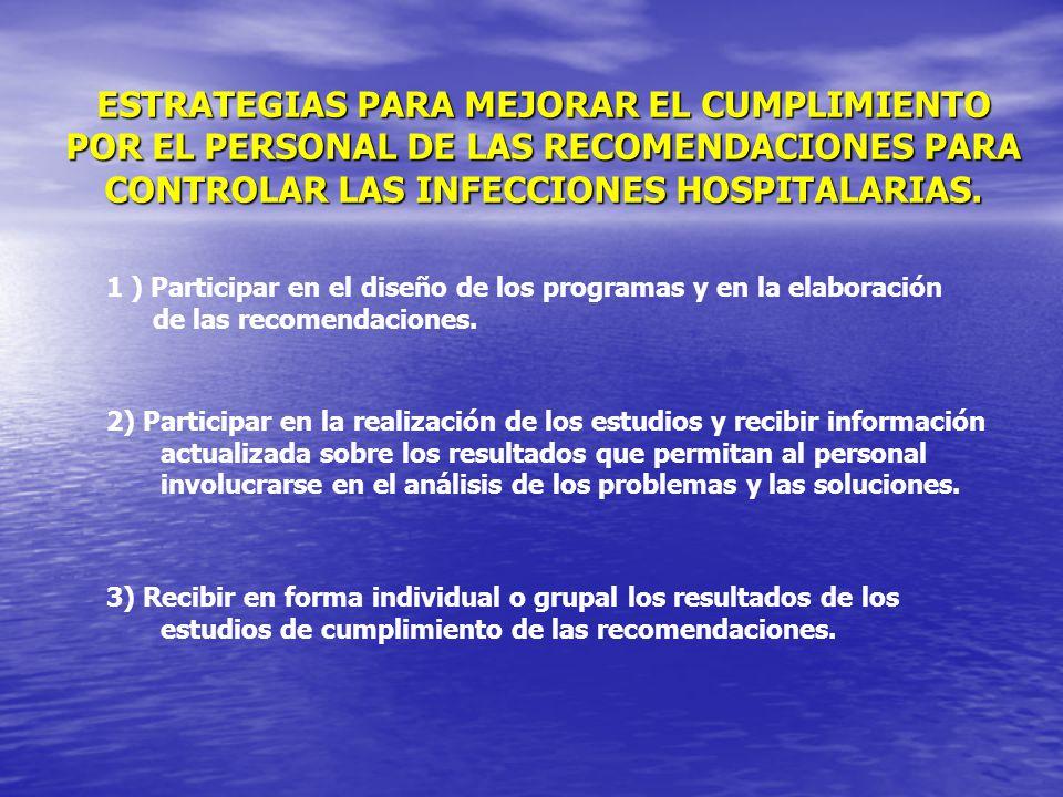 ESTRATEGIAS PARA MEJORAR EL CUMPLIMIENTO POR EL PERSONAL DE LAS RECOMENDACIONES PARA CONTROLAR LAS INFECCIONES HOSPITALARIAS. 1 ) Participar en el dis