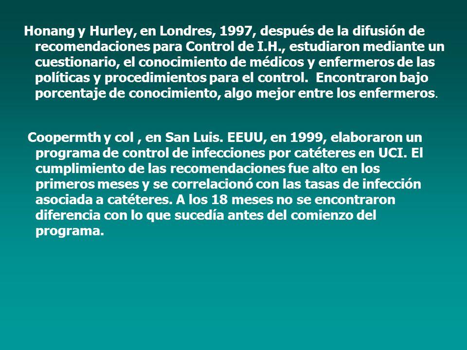 Honang y Hurley, en Londres, 1997, después de la difusión de recomendaciones para Control de I.H., estudiaron mediante un cuestionario, el conocimient