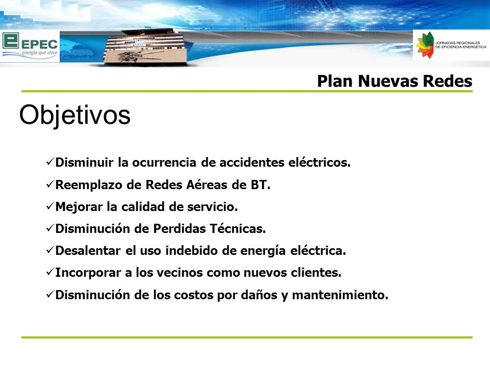 Plan Nuevas Redes Objetivos Disminuir la ocurrencia de accidentes eléctricos. Reemplazo de Redes Aéreas de BT. Mejorar la calidad de servicio. Disminu