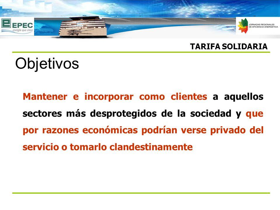 TARIFA SOLIDARIA Mantener e incorporar como clientes a aquellos sectores más desprotegidos de la sociedad y que por razones económicas podrían verse p