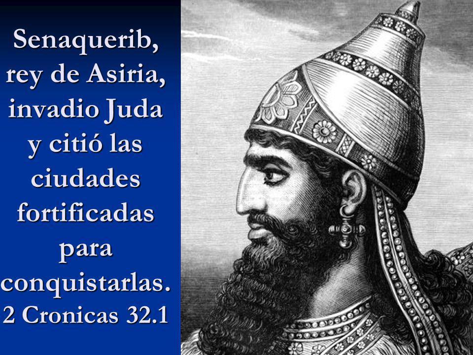 Senaquerib, rey de Asiria, invadio Juda y citió las ciudades fortificadas para conquistarlas. 2 Cronicas 32.1
