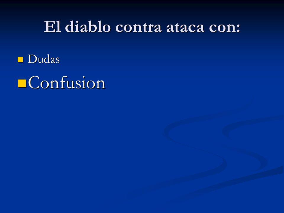El diablo contra ataca con: Dudas Dudas Confusion Confusion