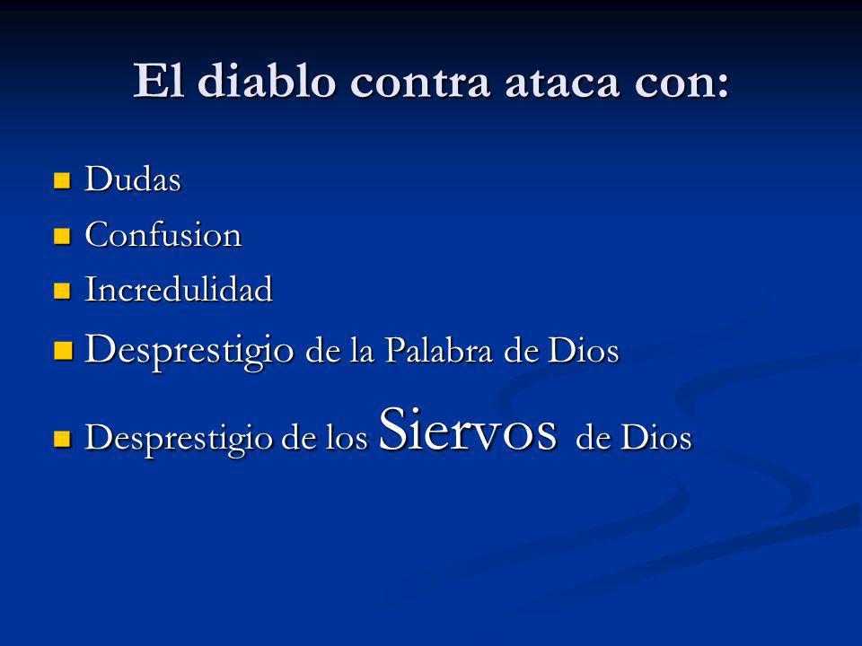 El diablo contra ataca con: Dudas Dudas Confusion Confusion Incredulidad Incredulidad Desprestigio de la Palabra de Dios Desprestigio de la Palabra de
