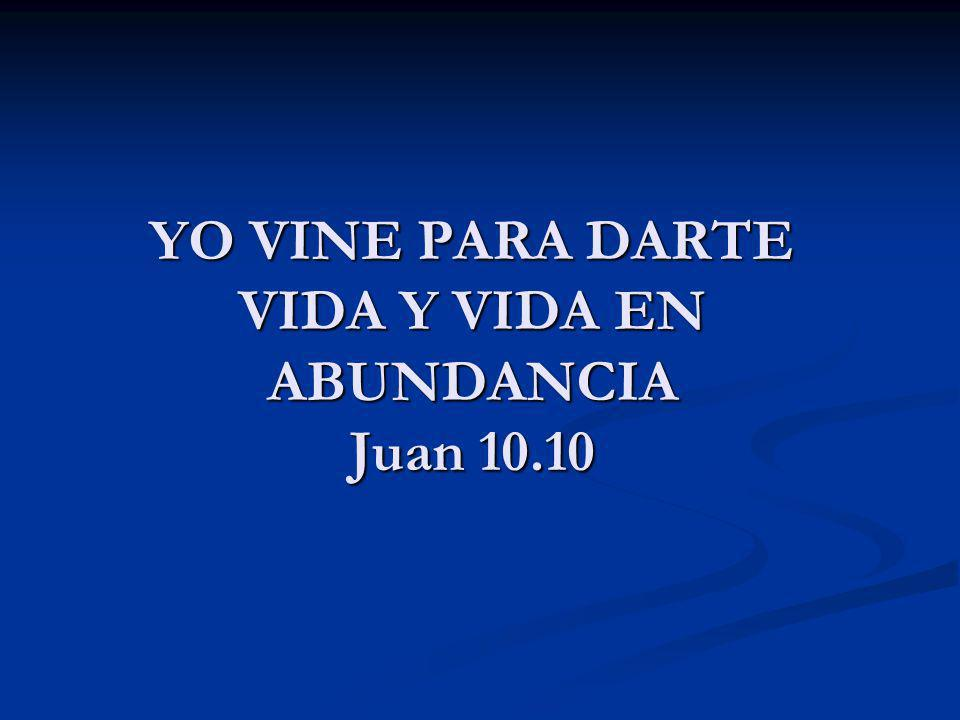 YO VINE PARA DARTE VIDA Y VIDA EN ABUNDANCIA Juan 10.10