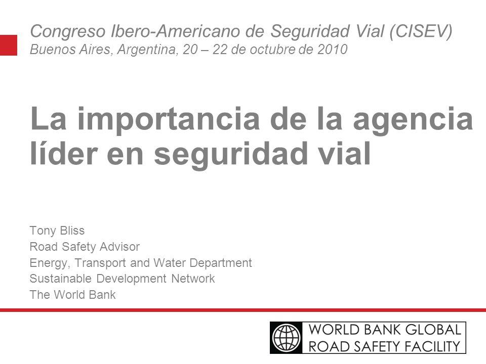 Congreso Ibero-Americano de Seguridad Vial (CISEV) Buenos Aires, Argentina, 20 – 22 de octubre de 2010 La importancia de la agencia líder en seguridad