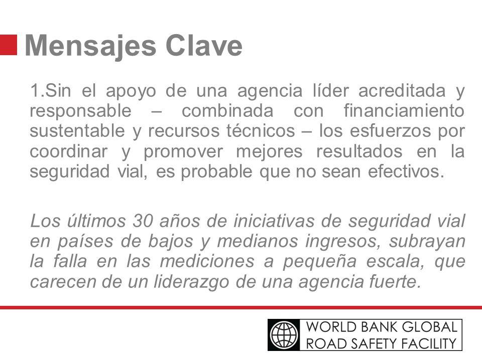 Mensajes Clave 1.Sin el apoyo de una agencia líder acreditada y responsable – combinada con financiamiento sustentable y recursos técnicos – los esfue