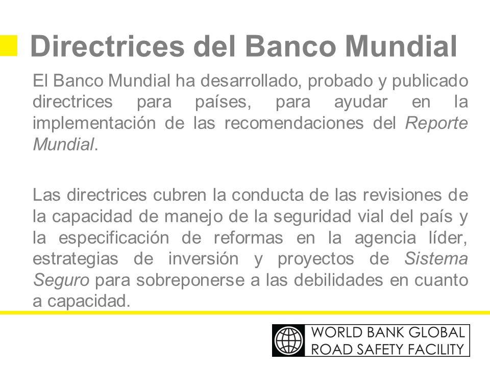 Directrices del Banco Mundial El Banco Mundial ha desarrollado, probado y publicado directrices para países, para ayudar en la implementación de las r