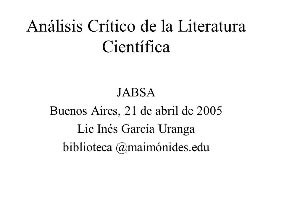 Análisis Crítico de la Literatura Científica JABSA Buenos Aires, 21 de abril de 2005 Lic Inés García Uranga biblioteca @maimónides.edu