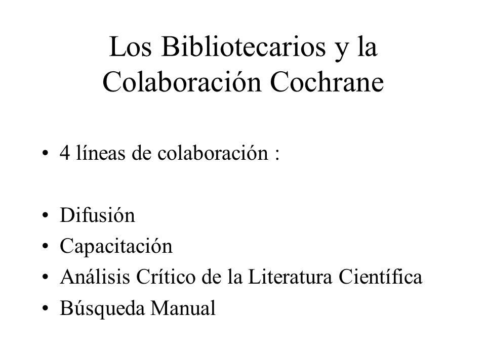 Los Bibliotecarios y la Colaboración Cochrane 4 líneas de colaboración : Difusión Capacitación Análisis Crítico de la Literatura Científica Búsqueda Manual