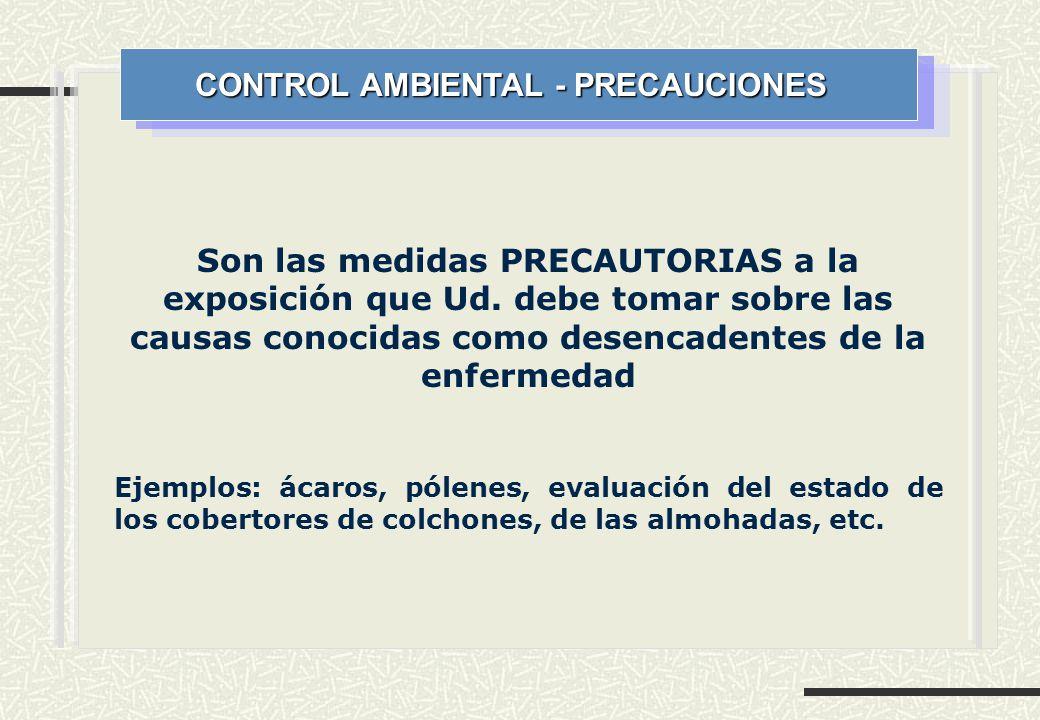 CONTROL AMBIENTAL - PRECAUCIONES Son las medidas PRECAUTORIAS a la exposición que Ud. debe tomar sobre las causas conocidas como desencadentes de la e