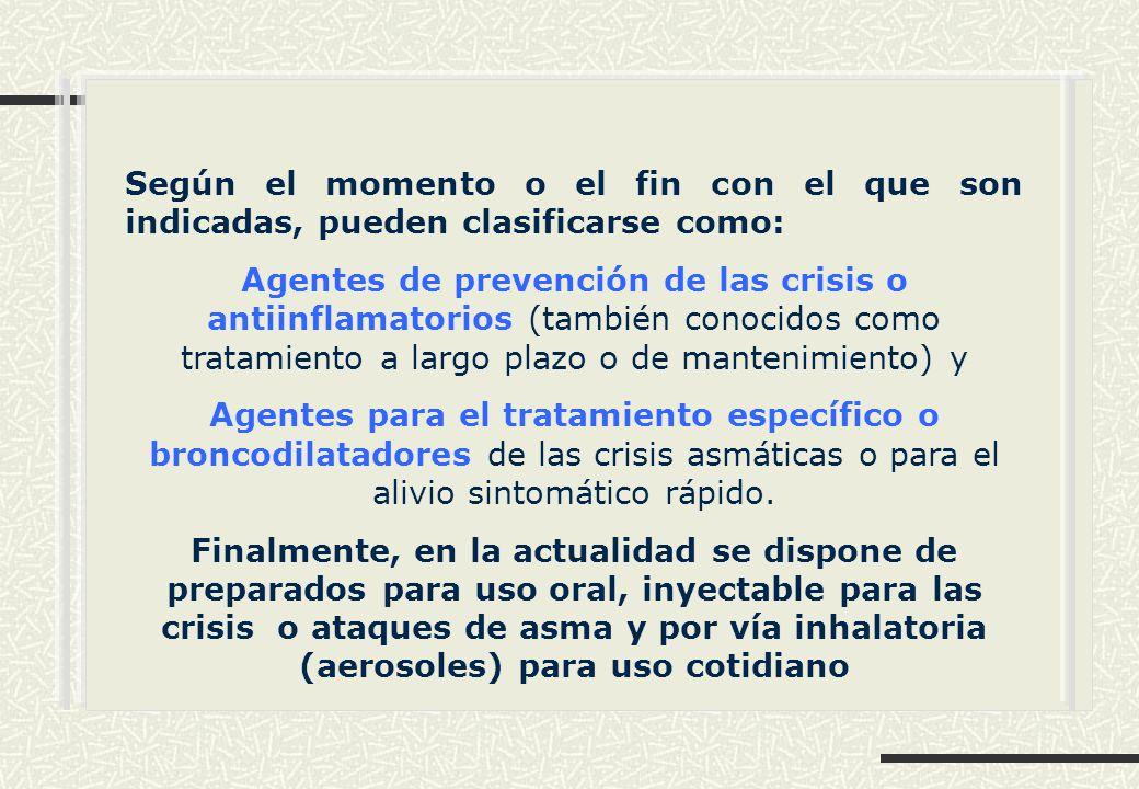 Según el momento o el fin con el que son indicadas, pueden clasificarse como: Agentes de prevención de las crisis o antiinflamatorios (también conocid