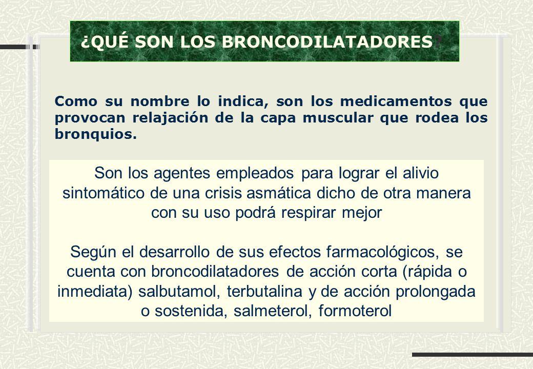 ¿QUÉ SON LOS BRONCODILATADORES? Como su nombre lo indica, son los medicamentos que provocan relajación de la capa muscular que rodea los bronquios. So