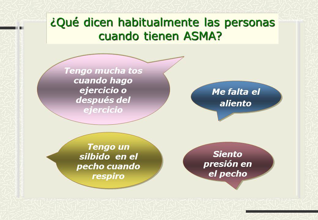 ¿Qué dicen habitualmente las personas cuando tienen ASMA? Tengo mucha tos cuando hago ejercicio o después del ejercicio Me falta el aliento Tengo un s