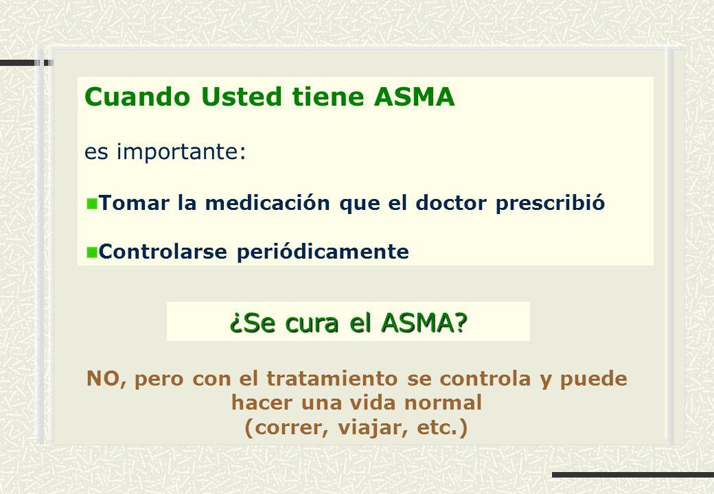 Cuando Usted tiene ASMA es importante: Tomar la medicación que el doctor prescribió Controlarse periódicamente ¿Se cura el ASMA? NO, pero con el trata