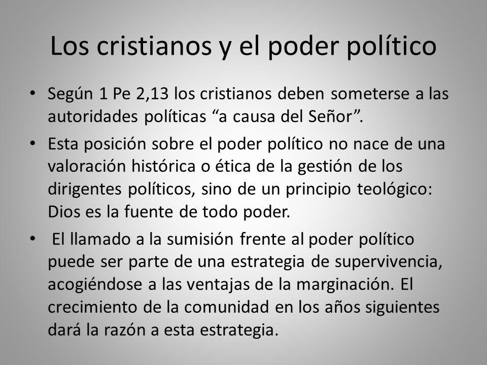 Los cristianos y el poder político Según 1 Pe 2,13 los cristianos deben someterse a las autoridades políticas a causa del Señor.
