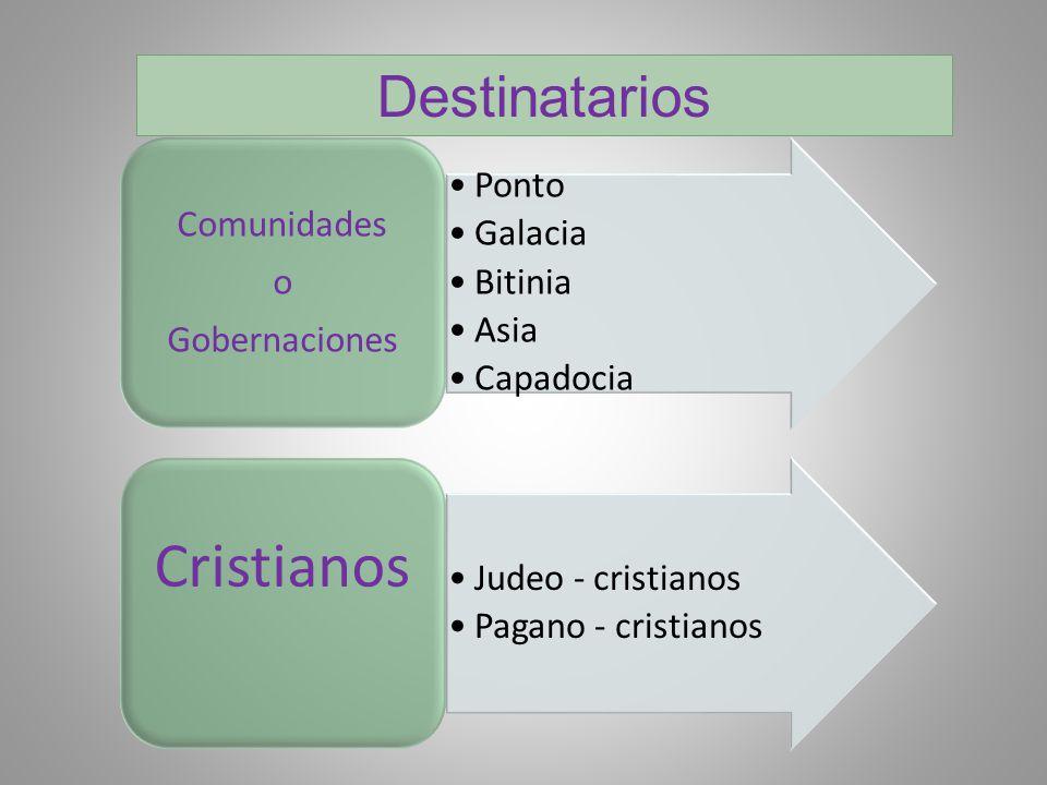 Destinatarios Ponto Galacia Bitinia Asia Capadocia Comunidades o Gobernaciones Judeo - cristianos Pagano - cristianos Cristianos