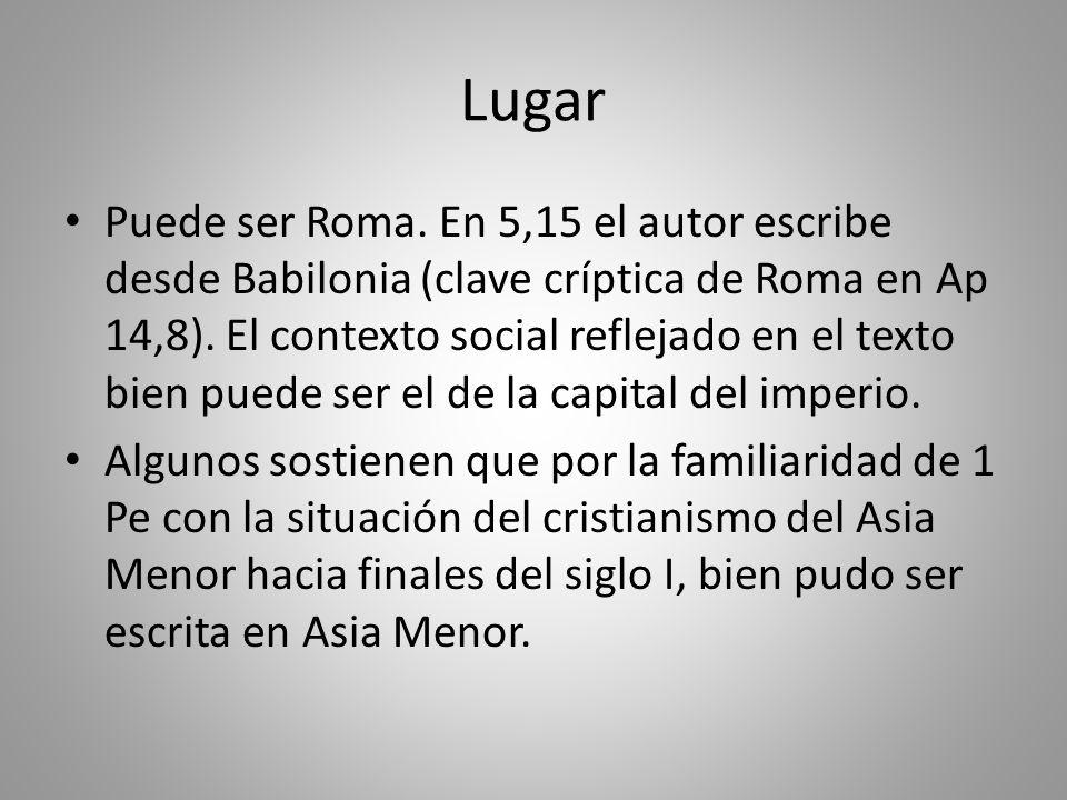 Lugar Puede ser Roma.En 5,15 el autor escribe desde Babilonia (clave críptica de Roma en Ap 14,8).