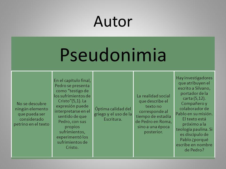 Autor Pseudonimia No se descubre ningún elemento que pueda ser considerado petrino en el texto En el capítulo final, Pedro se presenta como testigo de los sufrimientos de Cristo(5,1).