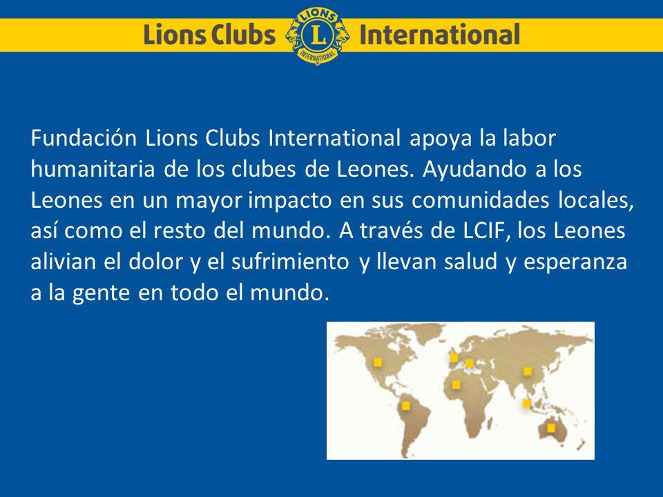 Fundación Lions Clubs International apoya la labor humanitaria de los clubes de Leones. Ayudando a los Leones en un mayor impacto en sus comunidades l