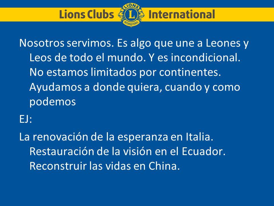 Nosotros servimos. Es algo que une a Leones y Leos de todo el mundo. Y es incondicional. No estamos limitados por continentes. Ayudamos a donde quiera