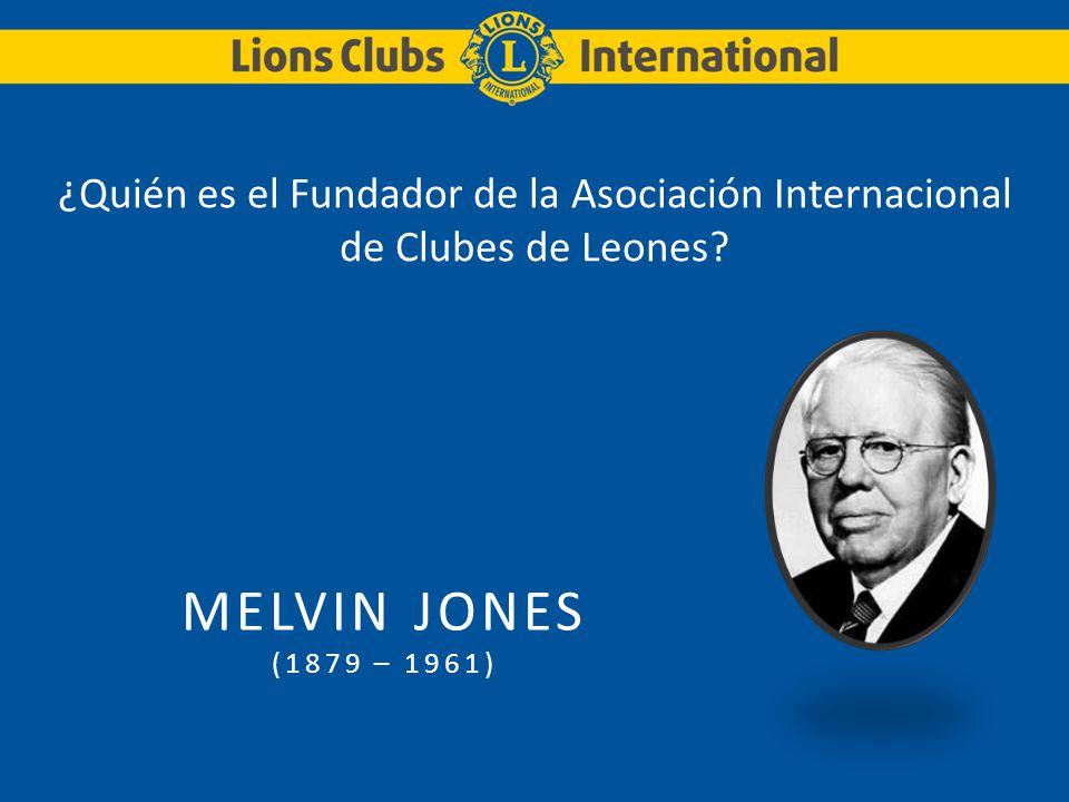 ¿Quién es el Fundador de la Asociación Internacional de Clubes de Leones? MELVIN JONES (1879 – 1961)