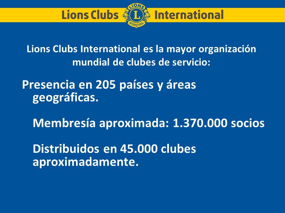 Lions Clubs International es la mayor organización mundial de clubes de servicio: Presencia en 205 países y áreas geográficas. Membresía aproximada: 1