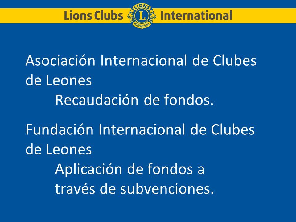 Asociación Internacional de Clubes de Leones Recaudación de fondos. Fundación Internacional de Clubes de Leones Aplicación de fondos a través de subve