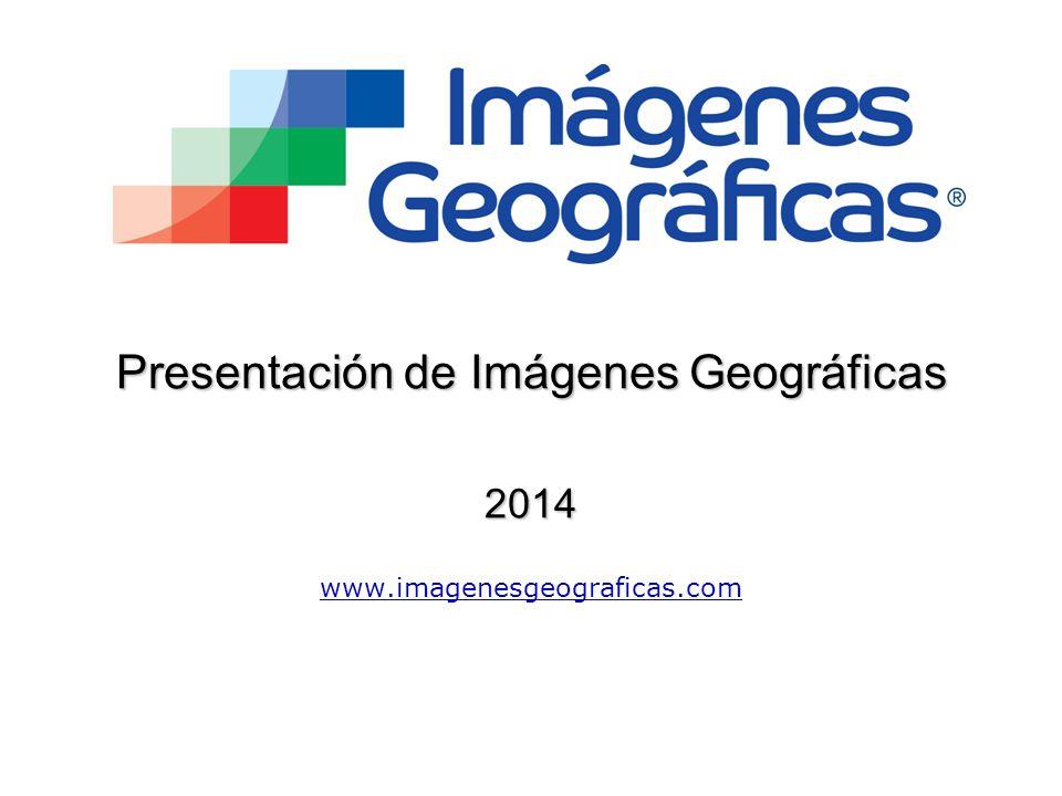 Presentación de Imágenes Geográficas 2014 www.imagenesgeograficas.com