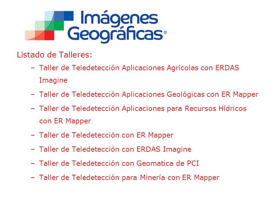 Listado de Talleres: –Taller de Teledetección Aplicaciones Agrícolas con ERDAS Imagine –Taller de Teledetección Aplicaciones Geológicas con ER Mapper –Taller de Teledetección Aplicaciones para Recursos Hídricos con ER Mapper –Taller de Teledetección con ER Mapper –Taller de Teledetección con ERDAS Imagine –Taller de Teledetección con Geomatica de PCI –Taller de Teledetección para Minería con ER Mapper