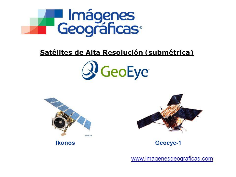 Satélites de Alta Resolución (submétrica) www.imagenesgeograficas.com IkonosGeoeye-1
