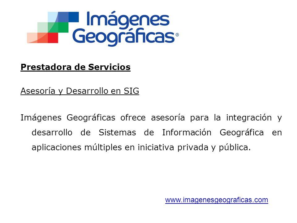 Prestadora de Servicios Asesoría y Desarrollo en SIG Imágenes Geográficas ofrece asesoría para la integración y desarrollo de Sistemas de Información Geográfica en aplicaciones múltiples en iniciativa privada y pública.