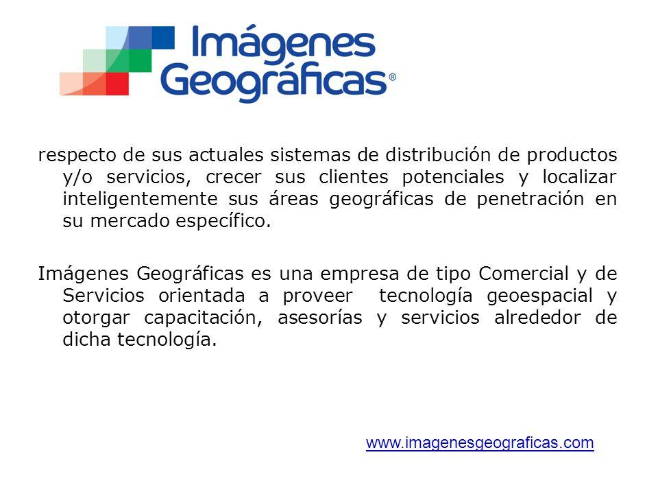 respecto de sus actuales sistemas de distribución de productos y/o servicios, crecer sus clientes potenciales y localizar inteligentemente sus áreas geográficas de penetración en su mercado específico.